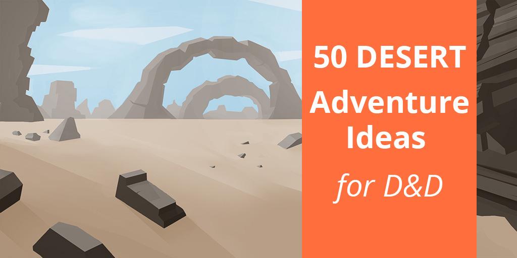 50 Desert Adventure Ideas for D&D